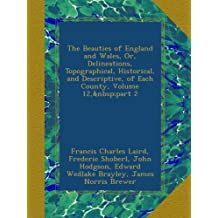 The Beauties of England and Wales, Or, Delineations, Topographical, Historical, and Descriptive, of Each County, Volume 12,part 2