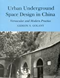 img - for Urban Underground Space Design in China: Vernacular and Modern Practice book / textbook / text book