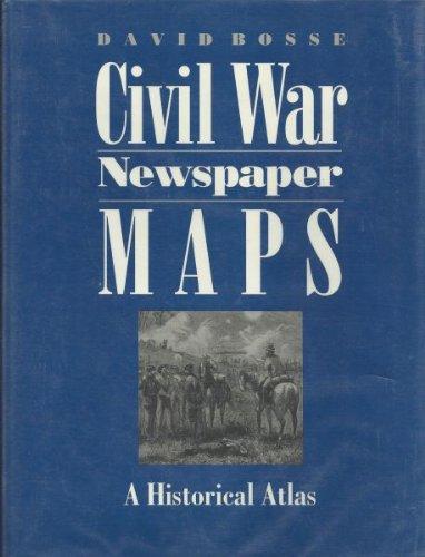 Civil War Newspaper Maps: A Historical Atlas