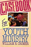 A Casebook for Youth Ministry, Cromer, William R., Jr., 0805460438