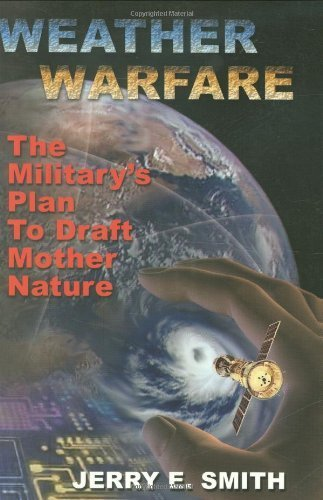 Weather Warfare: The Military's Plan to Draft Mother Nature by Jerry E. Smith (2006-12-01)