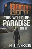 This Would Be Paradise: Book 3 (Volume 3)