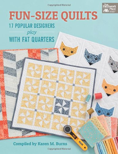 Fun-Size Quilts: 17 Popular Designers Play with Fat Quarters (That Patchwork Place)
