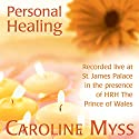 Personal Healing: Recorded Live at St. James Palace in the Presence of HRH the Prince of Wales Speech by Caroline Myss Narrated by Caroline Myss