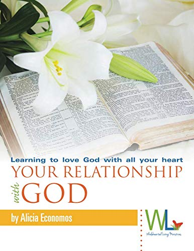 Your Relationship With God: Learning to love God with all your heart (To Love Your God With All Your Heart)