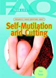 Frequently Asked Questions about Self-Mutilation and Cutting, Jonas Pomere, 1404219870