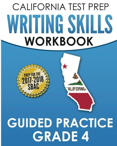 CALIFORNIA TEST PREP Writing Skills Workbook Guided Practice Grade 4: Preparation for the Smarter Balanced (SBAC) Assessments
