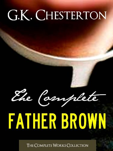 THE COMPLETE FATHER BROWN MYSTERIES COLLECTION [Annotated] (Complete Works of G.K. Chesterton Book 1)