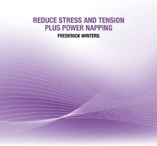 Reduce Stress and Tension plus Power Napping