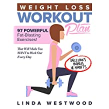 Weight Loss Workout Plan: 97 POWERFUL Fat-Blasting Exercises (Includes BONUS 18 Habits That Will Make You WANT to Work Out Every Day)!