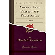 America, Past, Present and Prospective: A Lecture (Classic Reprint)