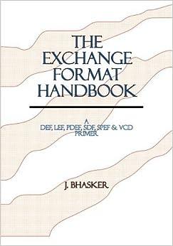 The Exchange Format Handbook: A DEF, LEF, PDEF, SDF, SPEF, VCD Primer by J Bhasker (2005-09-01)