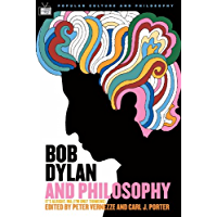 Bob Dylan and Philosophy: It's Alright Ma (I'm Only Thinking) (Popular Culture and Philosophy Book 17)