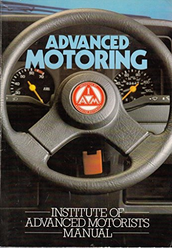Advanced Motoring: Institute of Advanced Motorists Manual