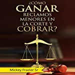 Como Ganar Reclamos Menores en la Corte y Cobrar? [How to Win in Small Claims Court and Collect] | Dr. Mickey Frazier Sr. DD