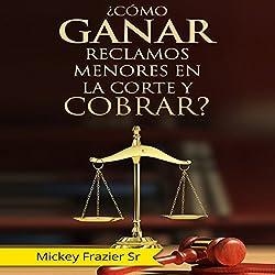 Como Ganar Reclamos Menores en la Corte y Cobrar? [How to Win in Small Claims Court and Collect]