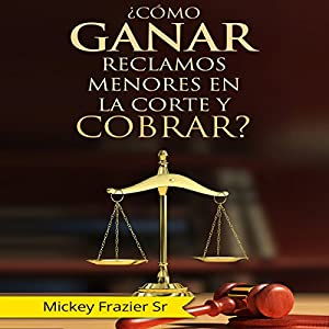 Como Ganar Reclamos Menores en la Corte y Cobrar? [How to Win in Small Claims Court and Collect] Audiobook