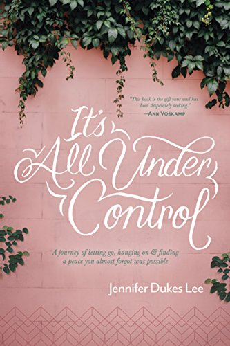 - It's All Under Control: A Journey of Letting Go, Hanging On, and Finding a Peace You Almost Forgot Was Possible