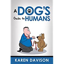A Dog's Guide to Humans (Fun Reads for Dog Lovers Book 1)