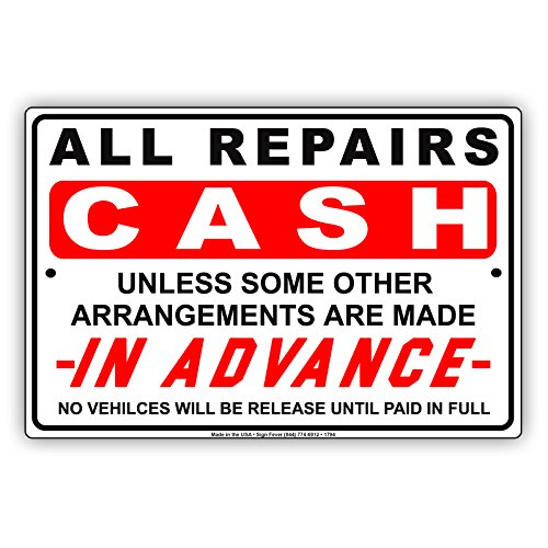"""All Repairs Cash Unless Some Other Arrangements Are Made In advance No Vehicles Release Until Paid In Full Alert Attention Caution Warning Notice Aluminum Metal Tin 8""""x12"""" Sign Plate from Afterprints"""