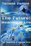 img - for The Future: Meaning of life: Volume 11 (The Teaching of Djwhal Khul) by Tatiana Danina (2015-07-16) book / textbook / text book
