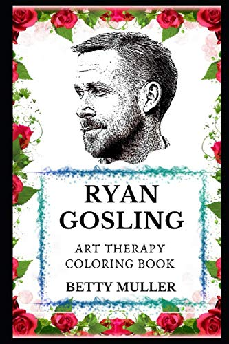 Ryan Gosling Art Therapy Coloring Book (Ryan Gosling Art Therapy Coloring Books)