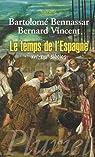 Le temps de l'Espagne, XVIe-XVIIe siècles par Bennassar