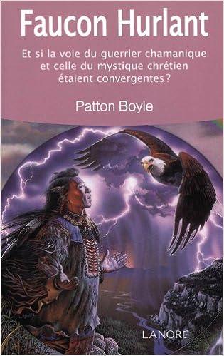 Téléchargement Faucon hurlant : Et si la voie du guerrier chamanique et celle du mystique chrétien étaient convergentes ? pdf