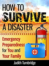 How to Survive a Disaster: Emergency Preparedness for You and Your Family