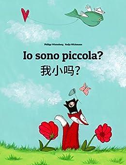 Io sono piccola? 我小吗?: Libro illustrato per bambini: italiano-cinese semplificato (Edizione bilingue) (Italian Edition) by [Winterberg, Philipp]