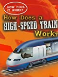 How Does a High-Speed Train Work?, Sarah Eason, 1433934698