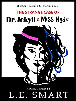 The Strange Case of Dr Jekyll & Miss Hyde - Regendered by [Smart, L.E., Stevenson, Robert Louis]