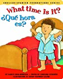 What time is it? / ¿Qué hora es? (English and Spanish Foundations Series) (Bilingual) (Dual Language) (Pre-K and Kindergarten)