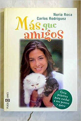 Mas que amigos (guia para cuidar asus perros y gatos): NURIA ROCA ...