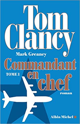 TELECHARGER MAGAZINE Commandant en chef : Tome 1 (2017) - Tom Clancy