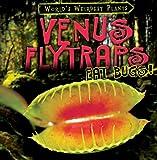 img - for Venus Flytraps Eat Bugs! (World's Weirdest Plants) book / textbook / text book