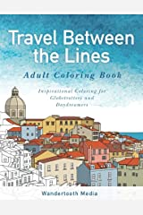 Travel Between the Lines Adult Coloring Book: Inspirational Coloring for Globetrotters and Daydreamers Paperback