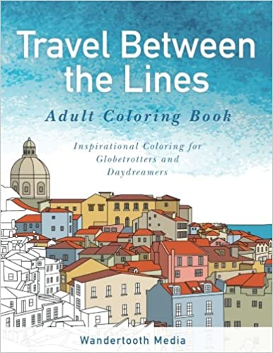 Amazon Travel Between The Lines Adult Coloring Book Inspirational For Globetrotters And Daydreamers 9780994973108