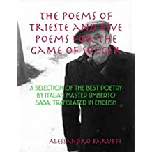 The Poems of Trieste and Five Poems for the Game of Soccer: A Selection of the Best Poetry by Italian Master Umberto Saba, Translated in English