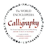 The World Encyclopedia of Calligraphy: The Ultimate Compendium on the Art of Fine Writing-History, Craft, Technique