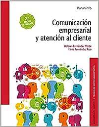 Comunicación empresarial y atención al cliente 2.ª edición: Amazon.es: FERNANDEZ RICO, ELENA MARIA, FERNÁNDEZ VERDE, LOLA: Libros