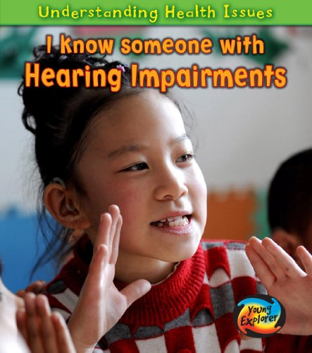 I Know Someone with a Hearing Impairment (Understanding Health Issues)