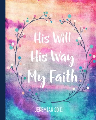 His Will His Way My Faith: 160 Blank Lined Page Softcover Journal, College Ruled Composition Notebook, 8