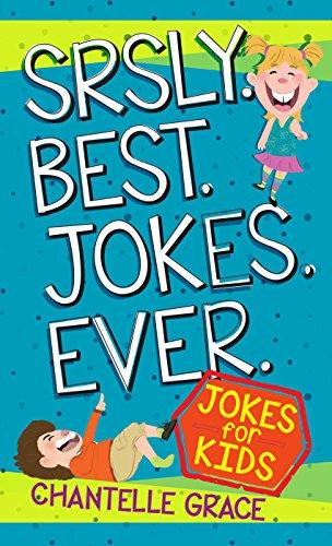 Srsly Best Jokes Ever: Jokes for Kids (Best Religious Joke Ever)
