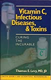 Curing the Incurable: Vitamin C, Infectious Diseases, and Toxins