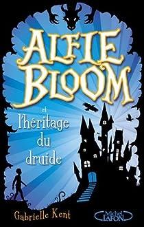 Alfie Bloom, tome 1 : Alfie Bloom et l'héritage du druide par Kent