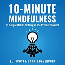 10-Minute Mindfulness: 71 Habits for Living in the Present Moment Audiobook by S.J. Scott, Barrie Davenport Narrated by J. Robin Ward