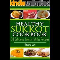 Healthy Sukkot Cookbook: 39 Delicious Jewish Holiday Recipes