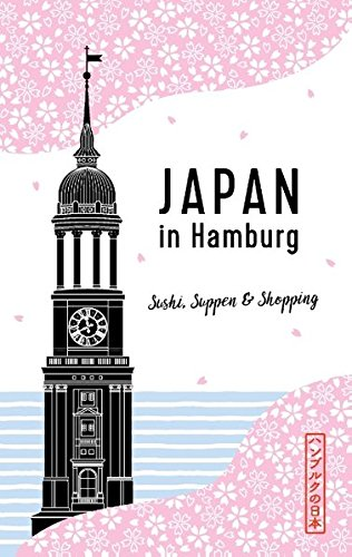 Japan in Hamburg: Sushi, Suppen und Shopping (Japan in Deutschland)