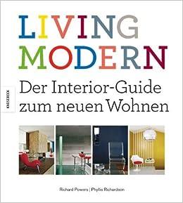 Living Modern. Der Interior-Guide zum neuen Wohnen. Bildband mit ...